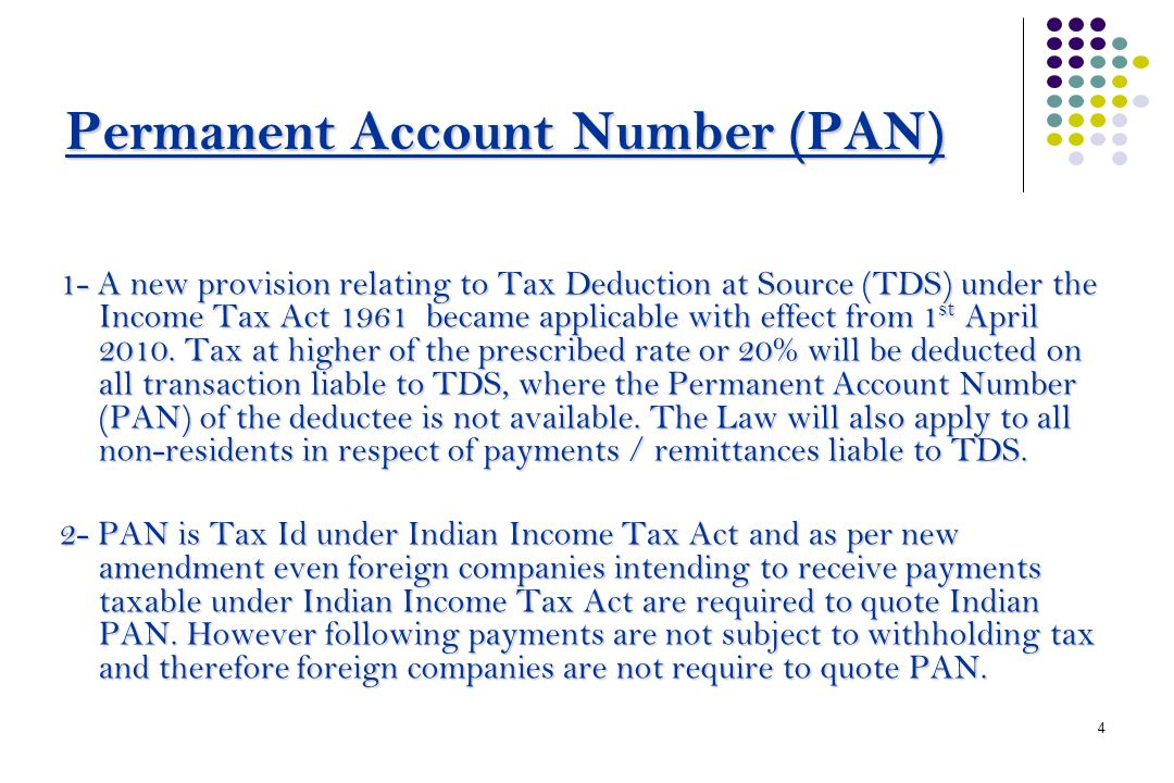4 P PP Permanent Account Number (PAN) 1- A new provision relating to Tax Deduction at Source (TDS) under the Income Tax Act 1961 became applicable with effect from 1st April 2010.