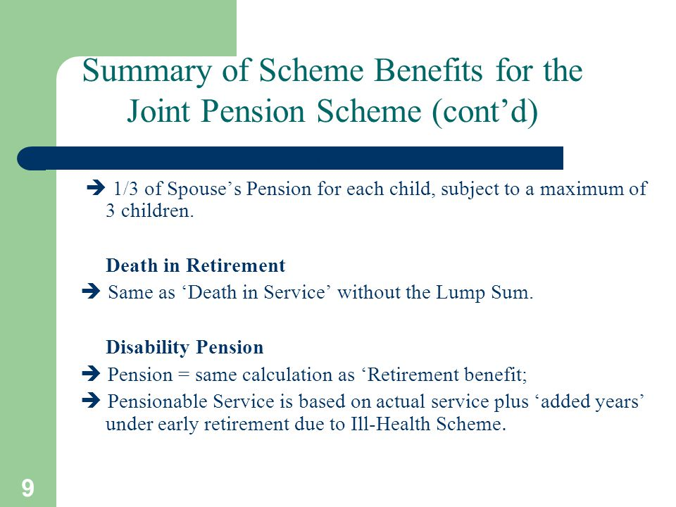 9 Death in Service – Children's Benefits  1/3 of Spouse's Pension for each child, subject to a maximum of 3 children.