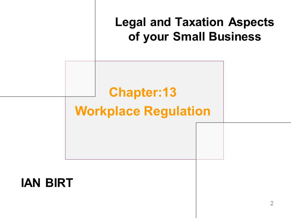 2 Chapter:13 Workplace Regulation Legal and Taxation Aspects of your Small Business IAN BIRT