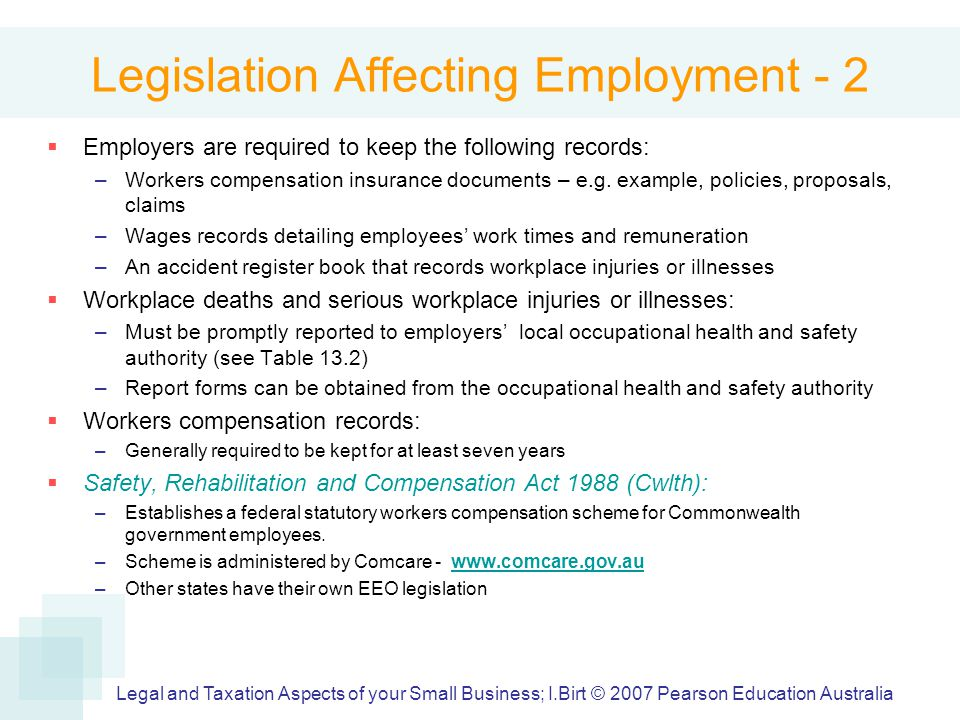 Legislation Affecting Employment - 2  Employers are required to keep the following records: –Workers compensation insurance documents – e.g.