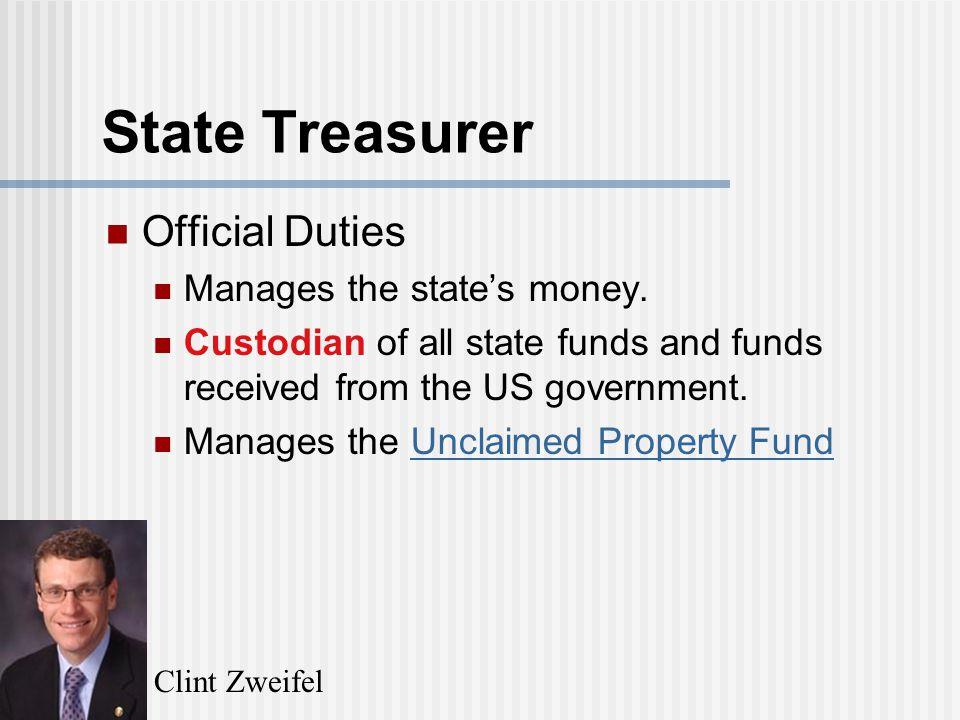 State Treasurer Official Duties Manages the state's money.