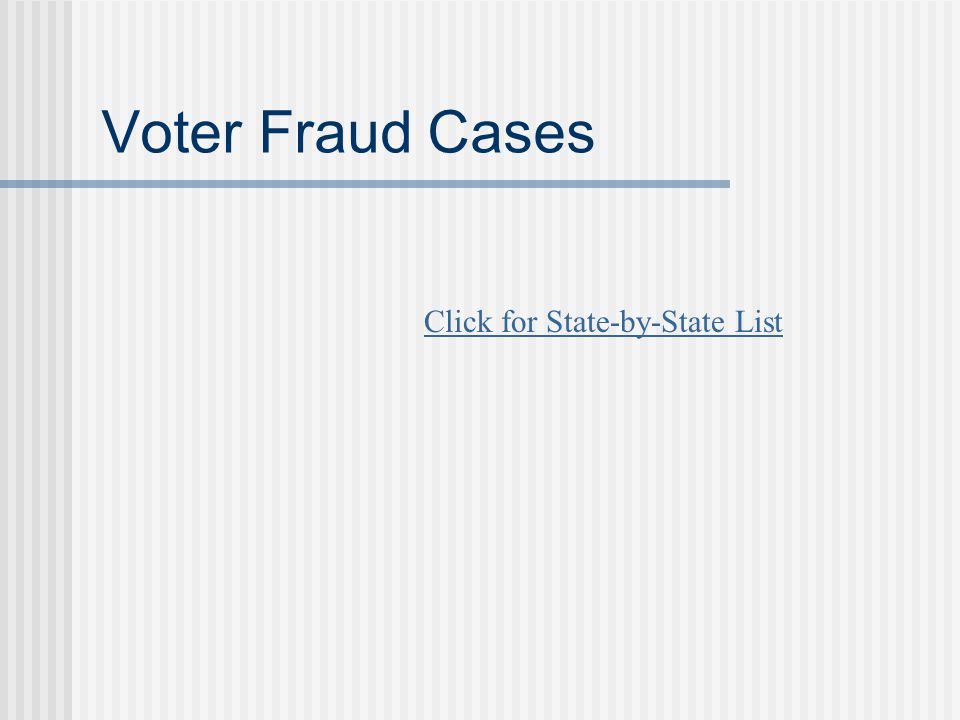 Voter Fraud Cases Click for State-by-State List