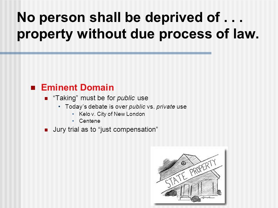 """Eminent Domain """"Taking"""" must be for public use Today's debate is over public vs. private use Kelo v. City of New London Centene Jury trial as to """"just"""