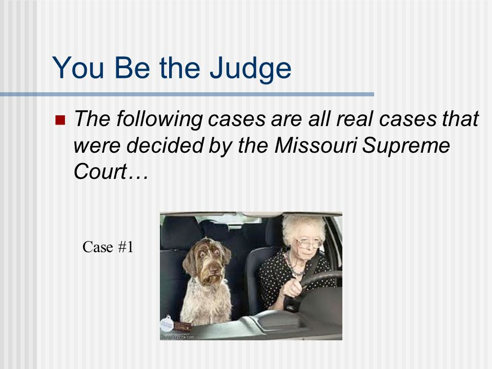 You Be the Judge The following cases are all real cases that were decided by the Missouri Supreme Court… Case #1
