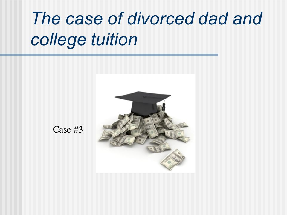 The case of divorced dad and college tuition Case #3