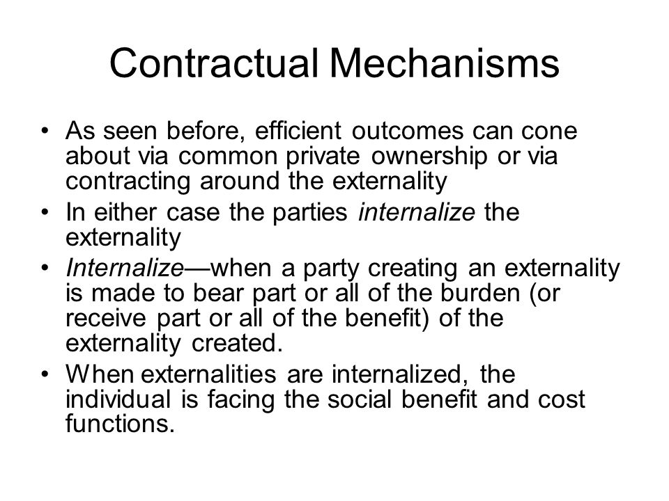 Coase Theorem When an externality is present, efficiency is achieved by assignment of property rights that allows creation of a market and bargaining over the division of the efficiency gains.