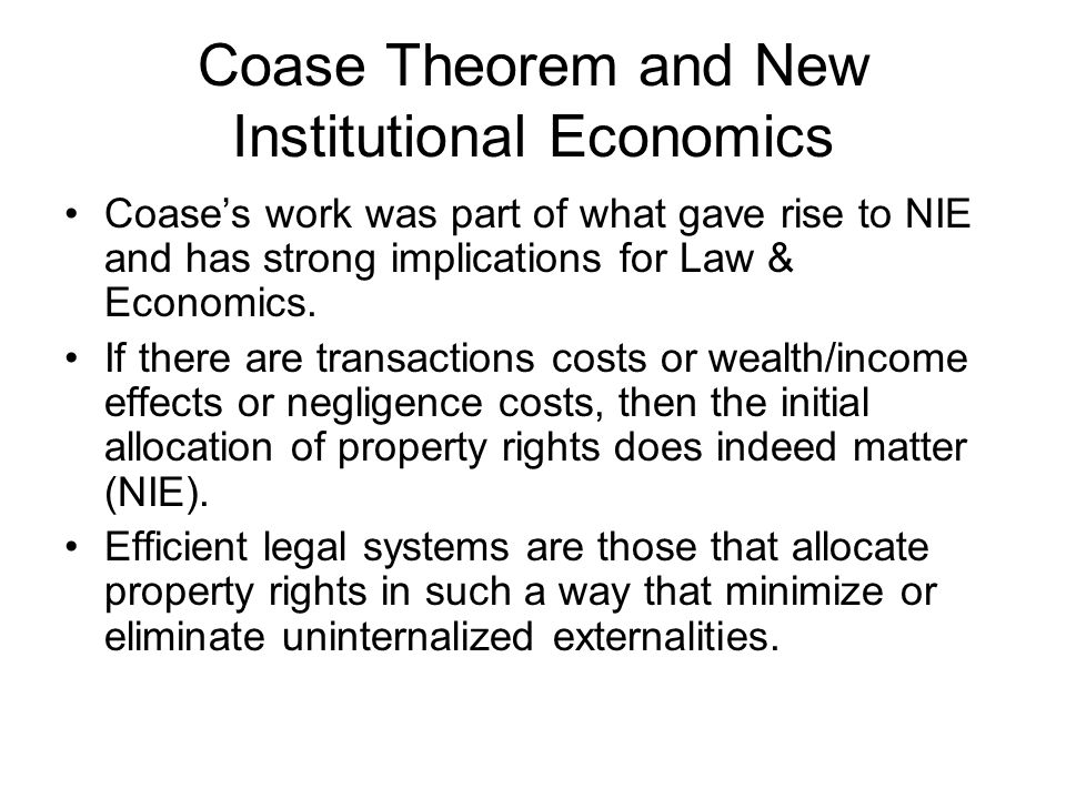Coase Theorem The Coase theorem implies that we should never observe an uncorrected externality because any externality that has existed will have been internalized to the mutual advantage of the affected parties.