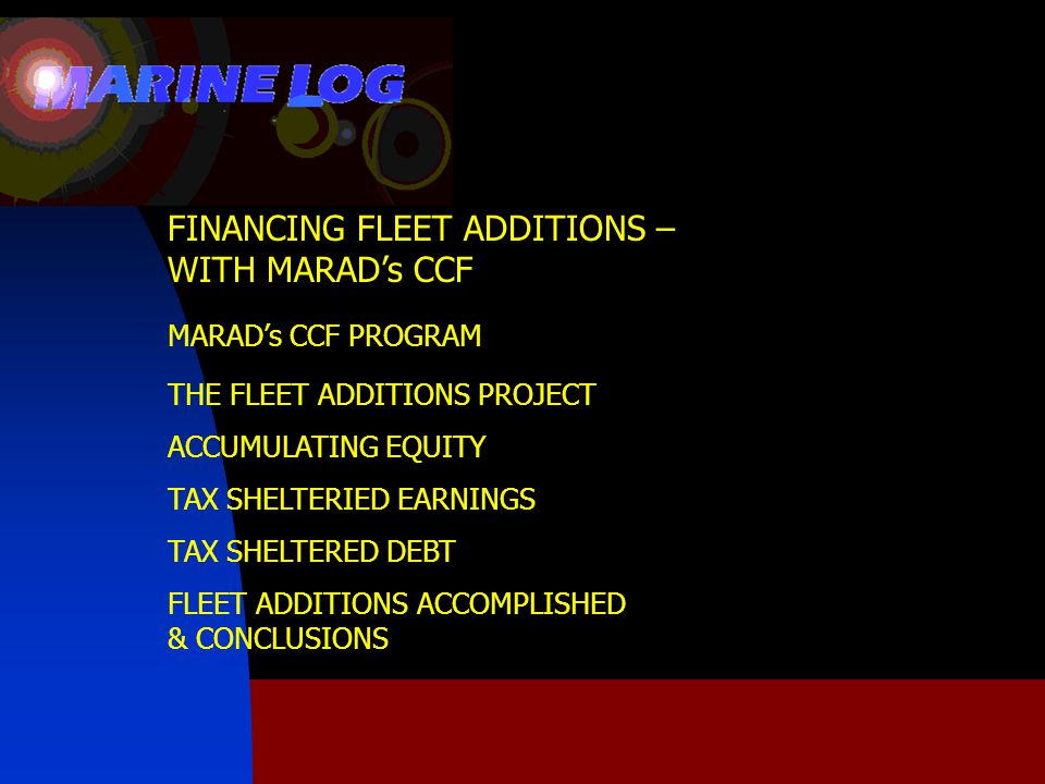 FINANCING FLEET ADDITIONS – WITH MARAD's CCF MARAD's CCF PROGRAM THE FLEET ADDITIONS PROJECT ACCUMULATING EQUITY TAX SHELTERIED EARNINGS TAX SHELTERED DEBT FLEET ADDITIONS ACCOMPLISHED & CONCLUSIONS © 2011 Seward & Kissel LLP