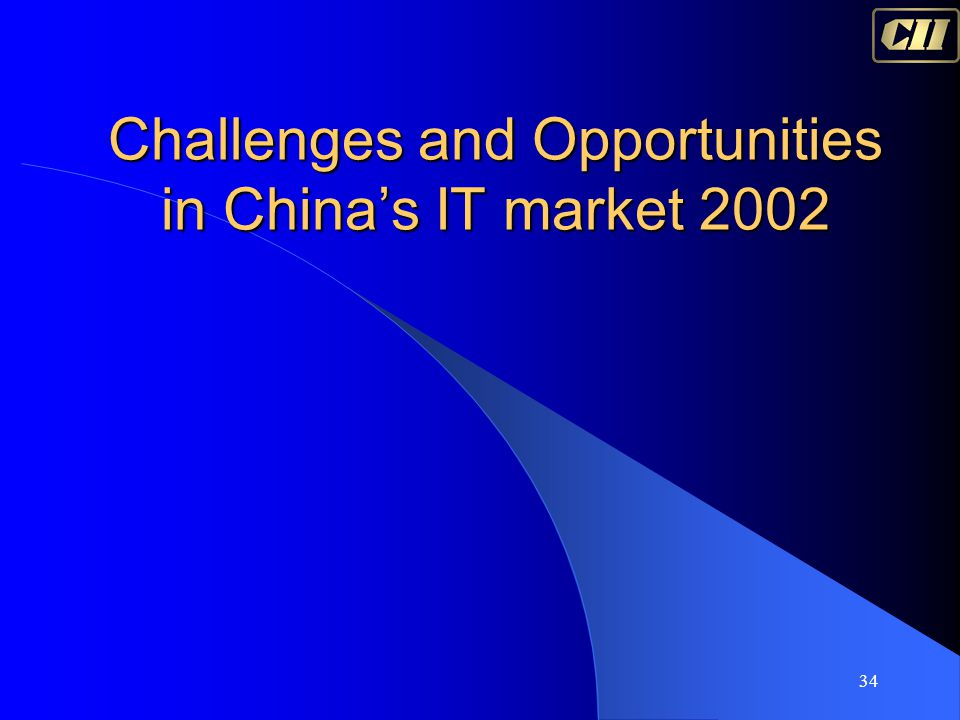 34 Challenges and Opportunities in China's IT market 2002