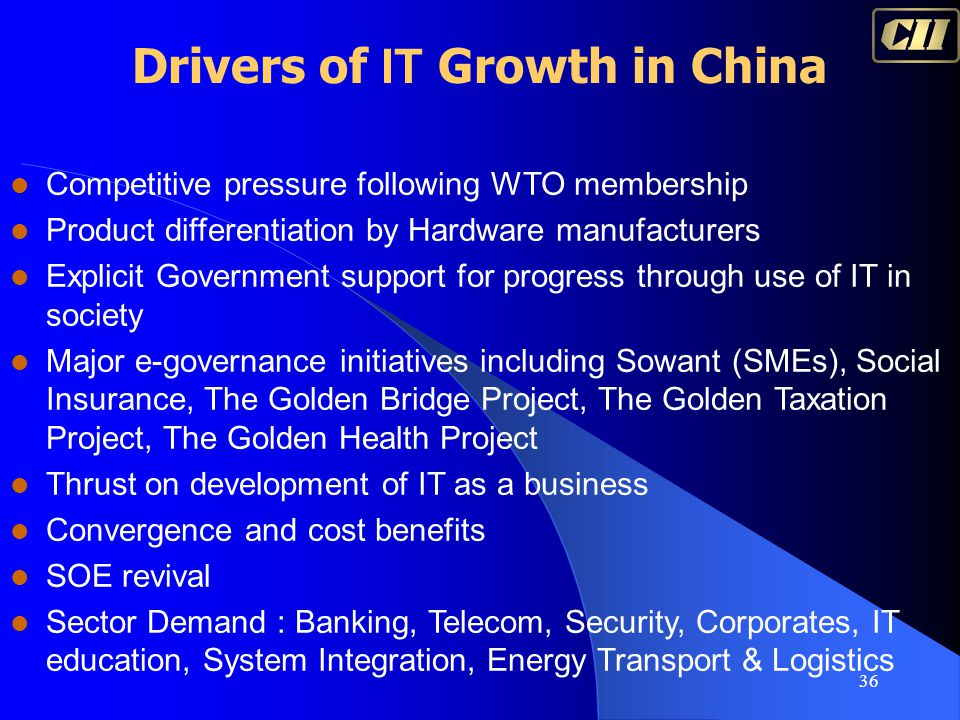 36 Drivers of IT Growth in China Competitive pressure following WTO membership Product differentiation by Hardware manufacturers Explicit Government s