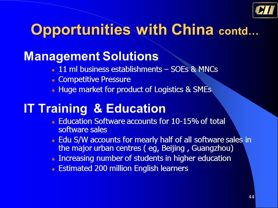 44 Opportunities with China contd… Management Solutions 11 ml business establishments – SOEs & MNCs Competitive Pressure Huge market for product of Lo