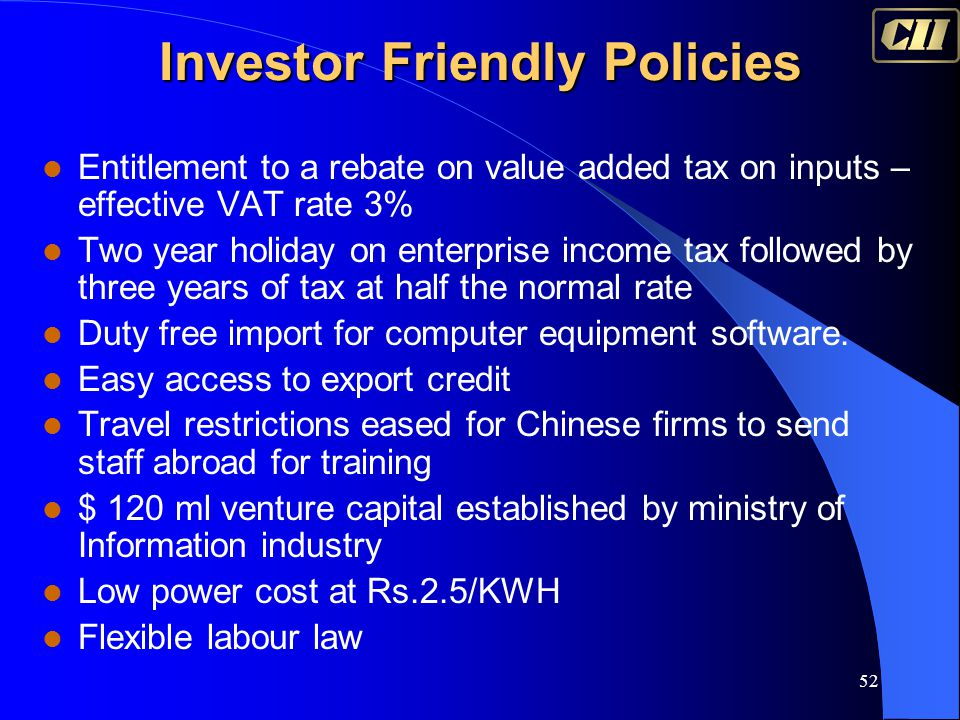 52 Investor Friendly Policies Entitlement to a rebate on value added tax on inputs – effective VAT rate 3% Two year holiday on enterprise income tax f