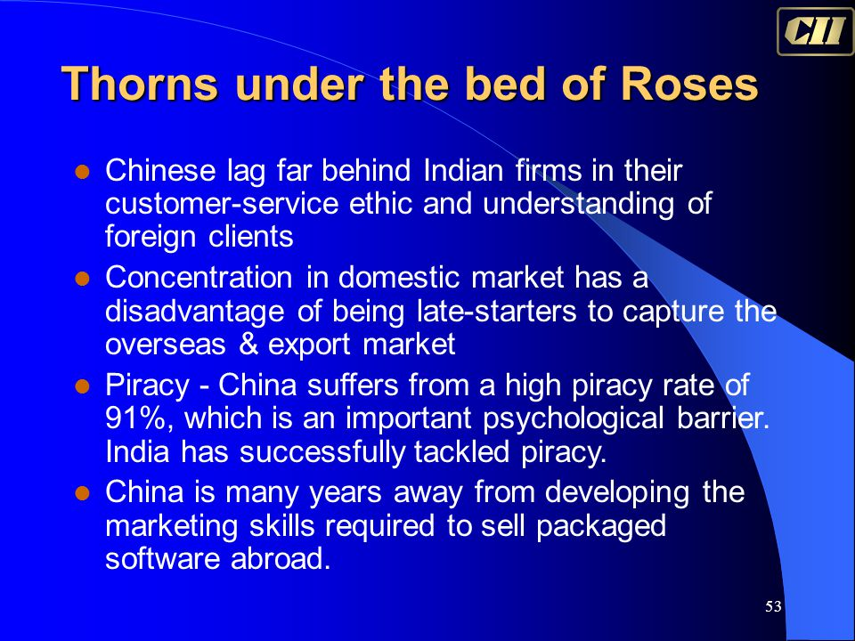 53 Thorns under the bed of Roses Chinese lag far behind Indian firms in their customer-service ethic and understanding of foreign clients Concentratio