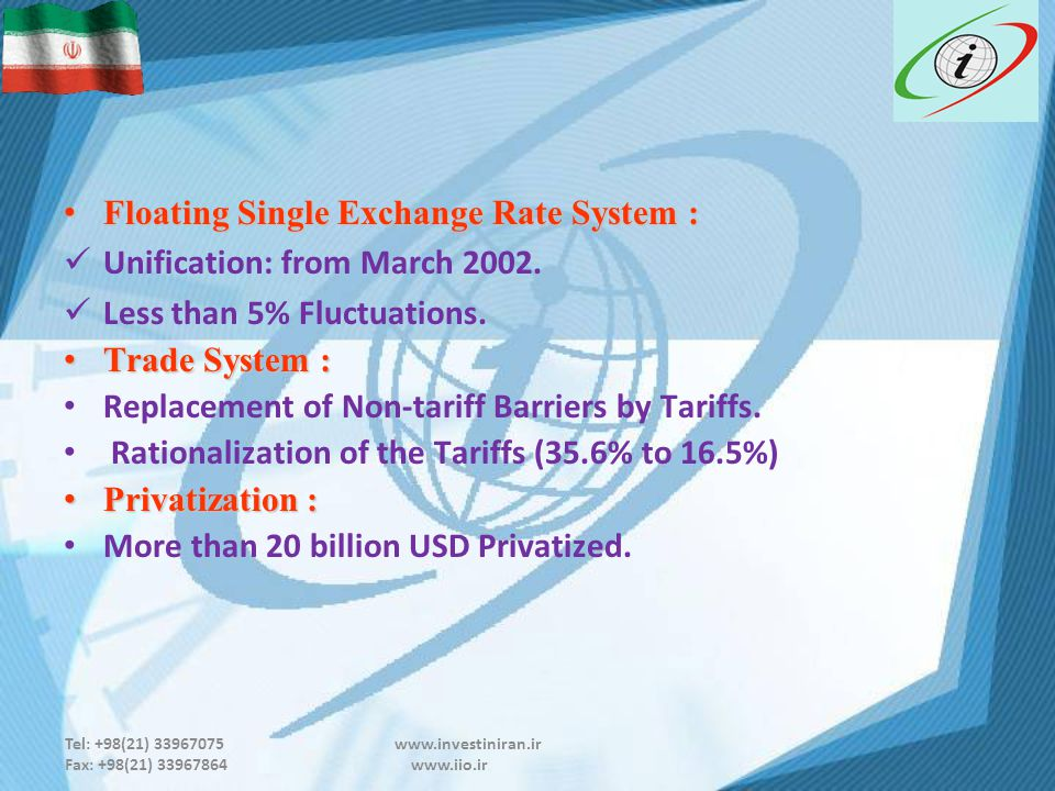 Tel: +98(21) 33967075 www.investiniran.ir Fax: +98(21) 33967864 www.iio.ir Floating Single Exchange Rate System : Floating Single Exchange Rate System : Unification: from March 2002.