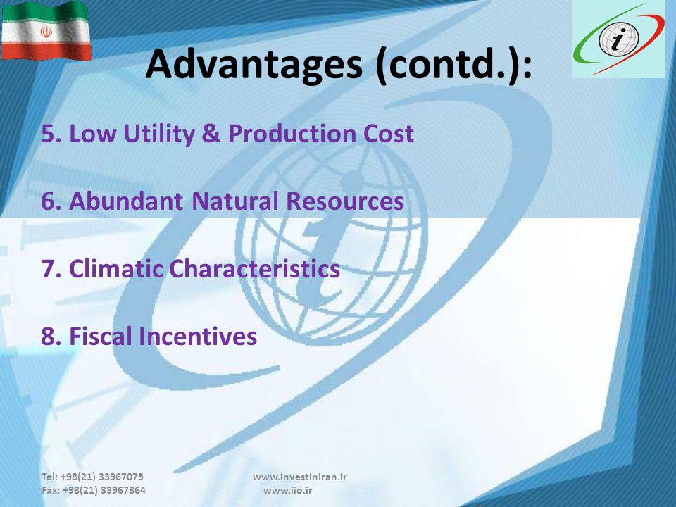 Tel: +98(21) 33967075 www.investiniran.ir Fax: +98(21) 33967864 www.iio.ir Advantages (contd.): 5.