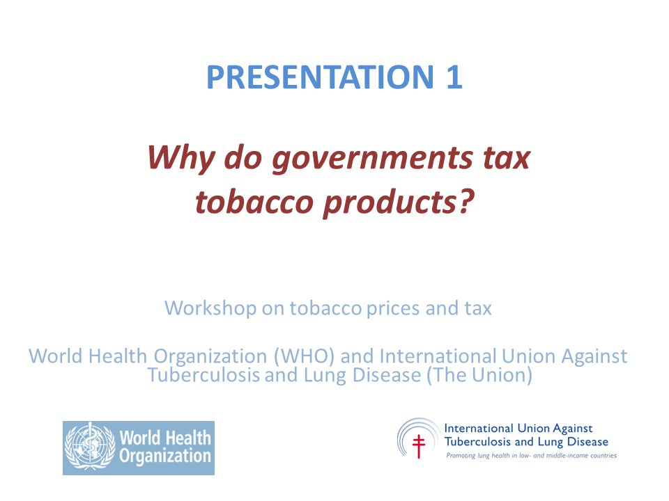 PRESENTATION 1 Why do governments tax tobacco products.