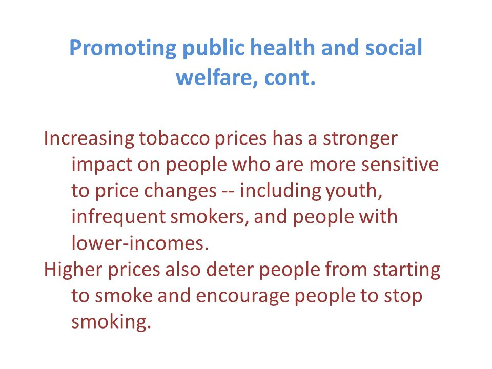 Revenues increase because the demand for tobacco is generally inelastic People do respond to changes in tobacco prices (particularly those that are price sensitive such as children and infrequent smokers).