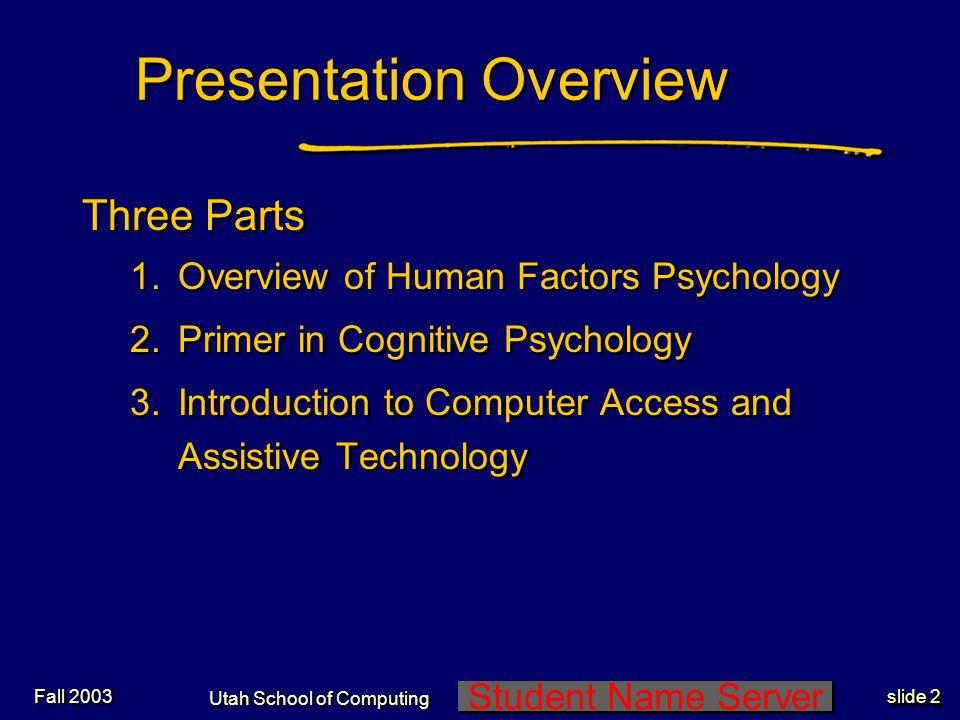 Student Name Server Utah School of Computing slide 3 Fall 2003 What is Human Factors.