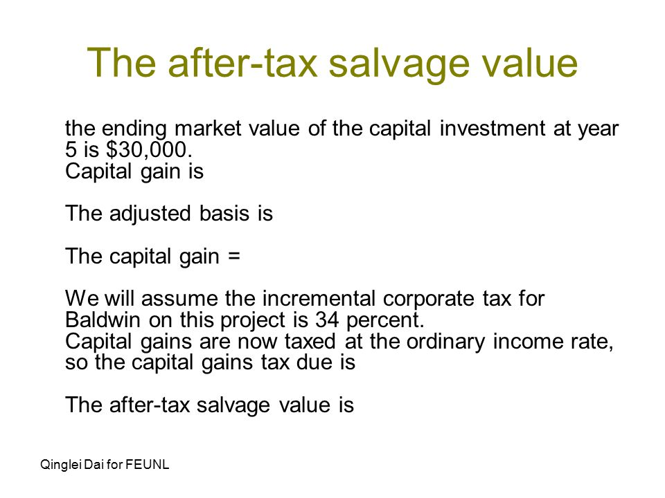 Qinglei Dai for FEUNL The after-tax salvage value the ending market value of the capital investment at year 5 is $30,000.