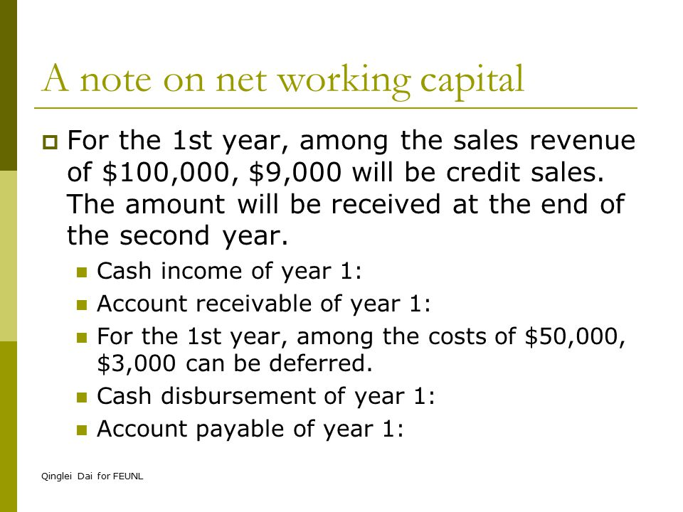 Qinglei Dai for FEUNL A note on net working capital  An inventory of $2,500 should be left on hand at the end of year 1 to avoid stockouts.