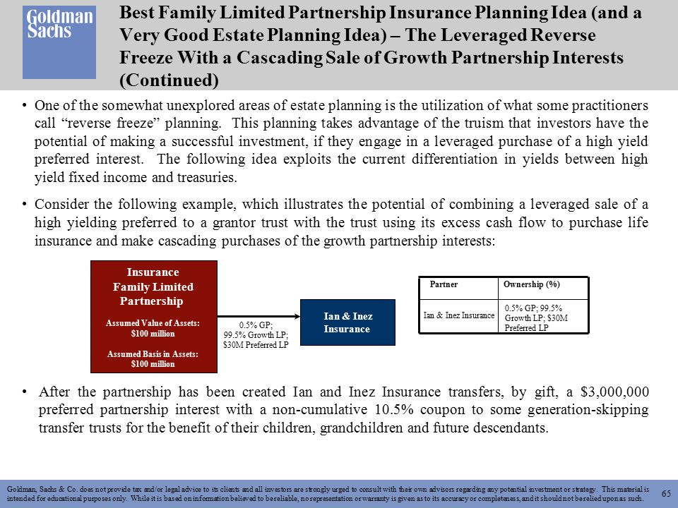65 Best Family Limited Partnership Insurance Planning Idea (and a Very Good Estate Planning Idea) – The Leveraged Reverse Freeze With a Cascading Sale of Growth Partnership Interests (Continued) Goldman, Sachs & Co.