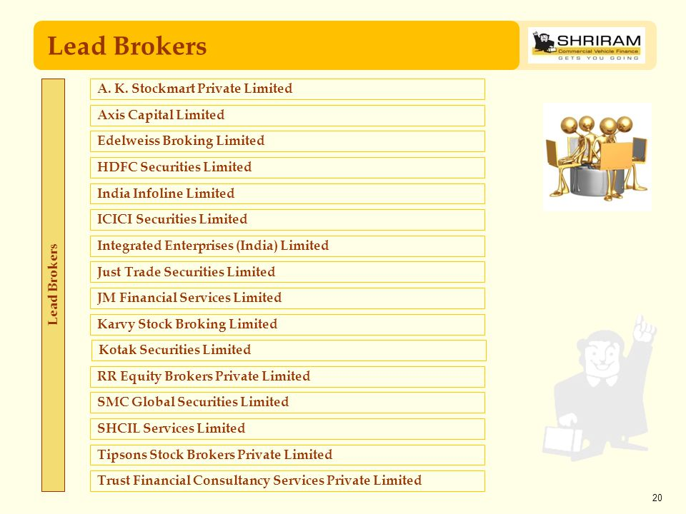 20 Lead Brokers A. K. Stockmart Private Limited Axis Capital Limited Lead Brokers Just Trade Securities Limited Edelweiss Broking Limited HDFC Securit