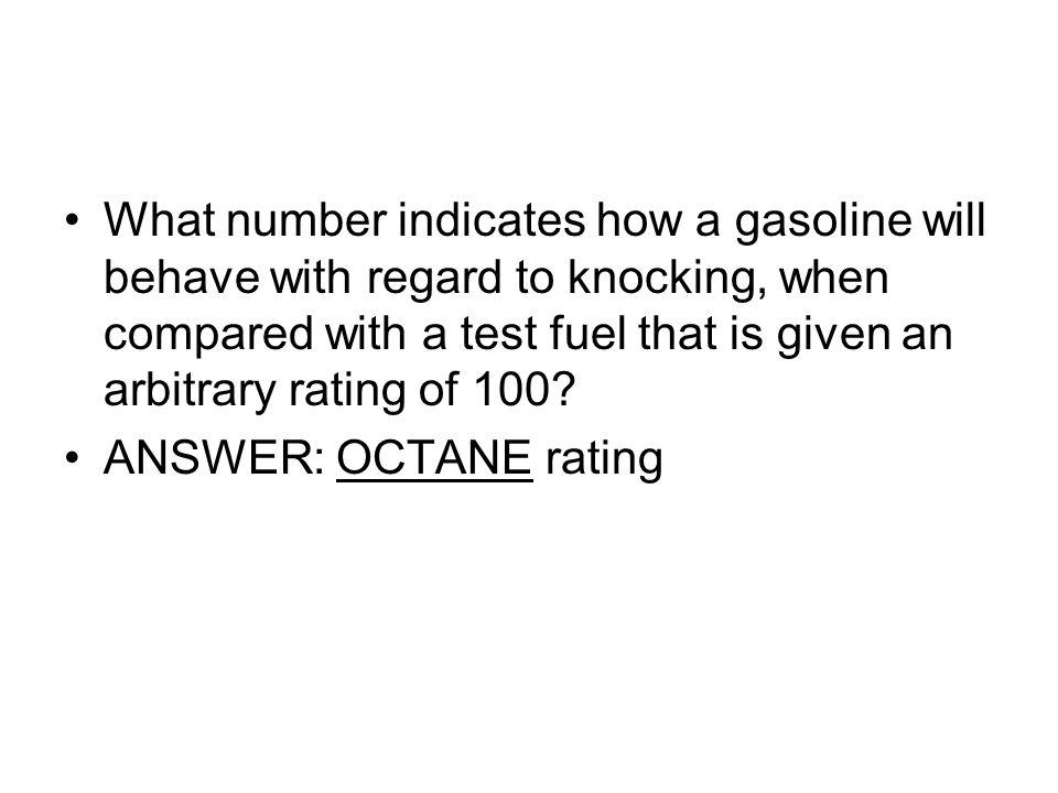 What number indicates how a gasoline will behave with regard to knocking, when compared with a test fuel that is given an arbitrary rating of 100? ANS