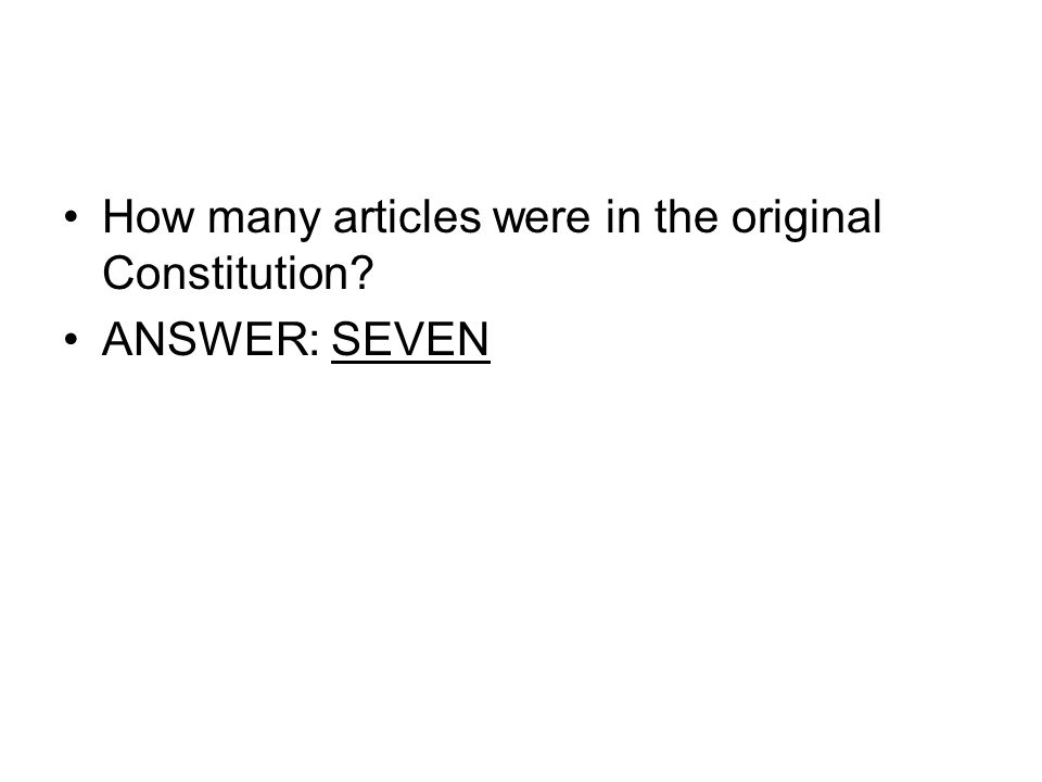 How many articles were in the original Constitution? ANSWER: SEVEN