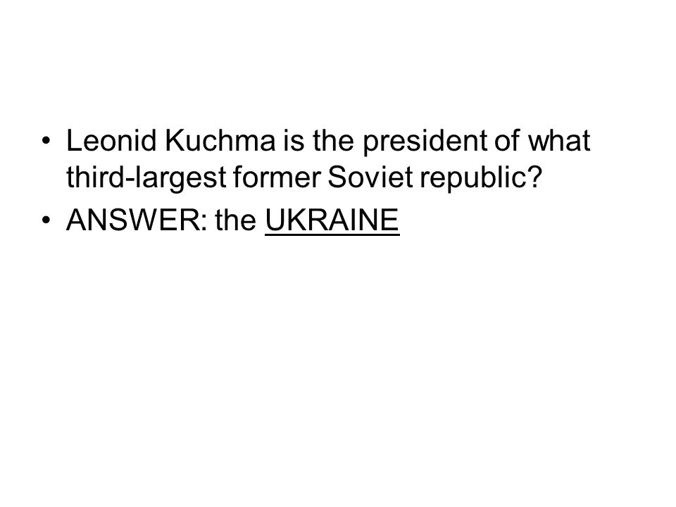 Leonid Kuchma is the president of what third-largest former Soviet republic? ANSWER: the UKRAINE