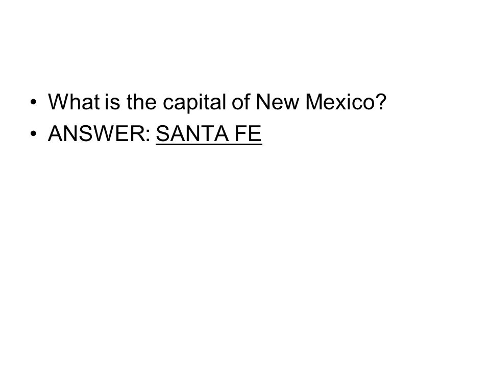 What is the capital of New Mexico? ANSWER: SANTA FE