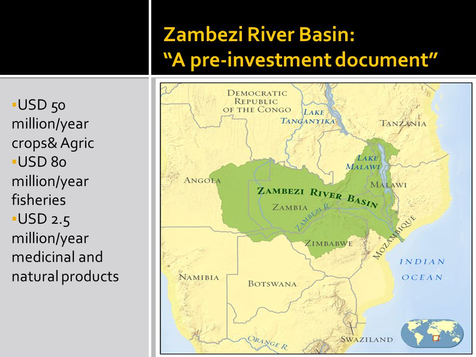 Zambezi River Basin: A pre-investment document  USD 50 million/year crops& Agric  USD 80 million/year fisheries  USD 2.5 million/year medicinal and natural products