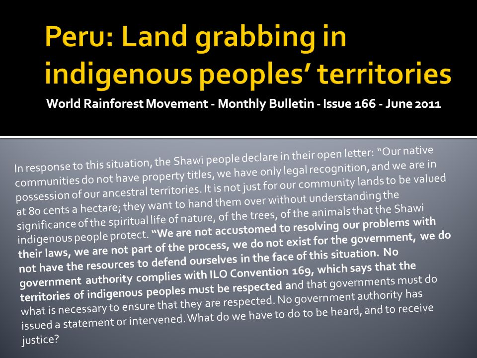 World Rainforest Movement - Monthly Bulletin - Issue 166 - June 2011 In response to this situation, the Shawi people declare in their open letter: Our native communities do not have property titles, we have only legal recognition, and we are in possession of our ancestral territories.
