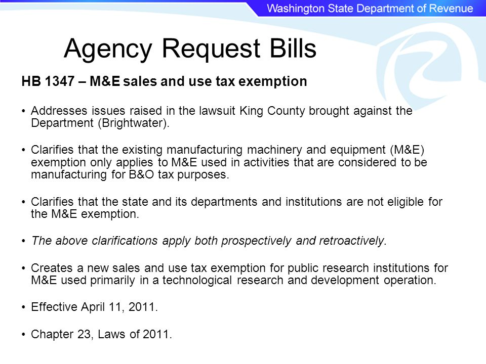 Agency Request Bills HB 1347 – M&E sales and use tax exemption Addresses issues raised in the lawsuit King County brought against the Department (Brightwater).