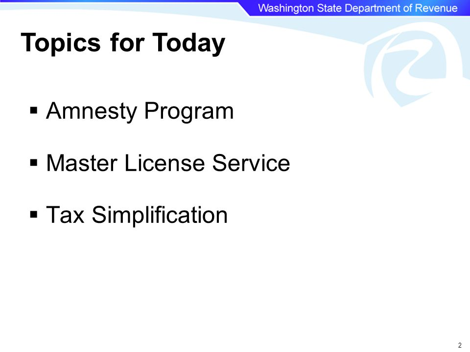 2 Topics for Today  Amnesty Program  Master License Service  Tax Simplification