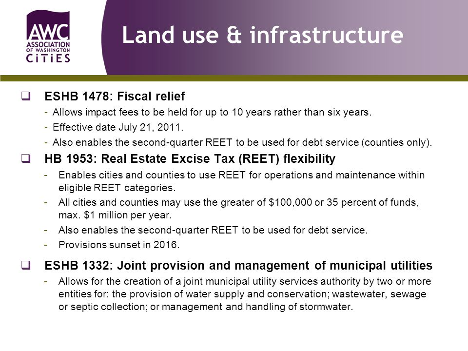 Land use & infrastructure  ESHB 1478: Fiscal relief -Allows impact fees to be held for up to 10 years rather than six years.