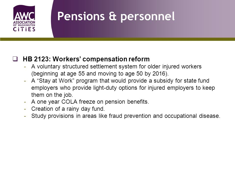 Pensions & personnel  HB 2123: Workers' compensation reform -A voluntary structured settlement system for older injured workers (beginning at age 55 and moving to age 50 by 2016).