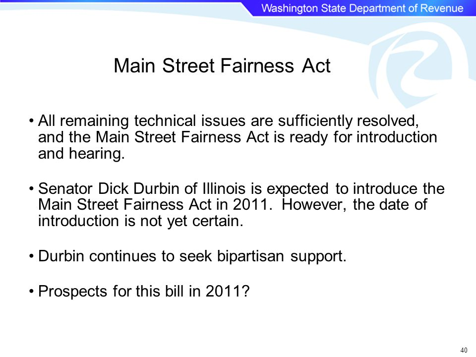 Main Street Fairness Act All remaining technical issues are sufficiently resolved, and the Main Street Fairness Act is ready for introduction and hearing.