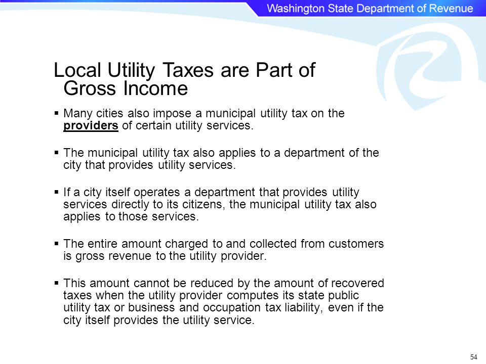 54  Many cities also impose a municipal utility tax on the providers of certain utility services.
