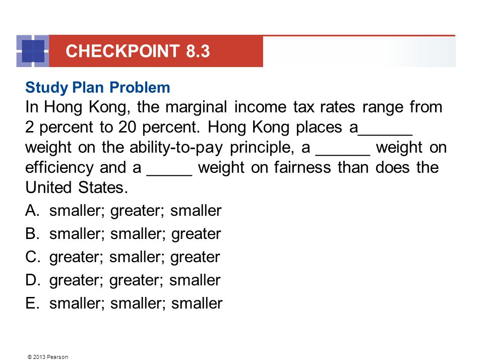 © 2013 Pearson Study Plan Problem In Hong Kong, the marginal income tax rates range from 2 percent to 20 percent.