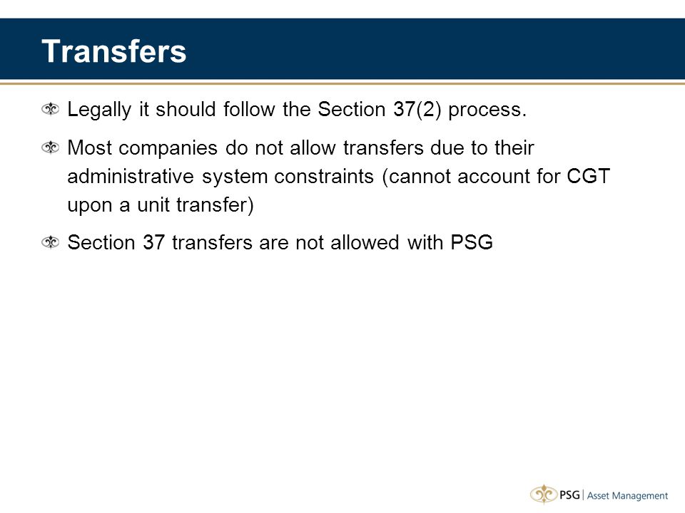 Transfers Legally it should follow the Section 37(2) process. Most companies do not allow transfers due to their administrative system constraints (ca
