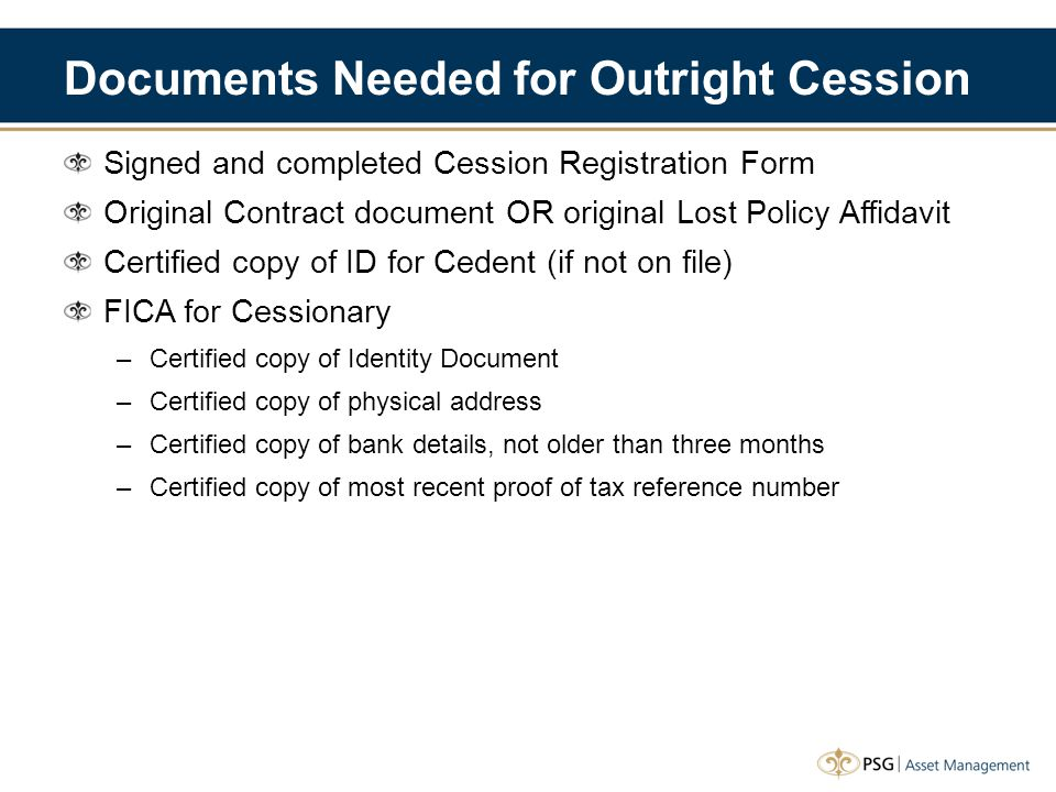Documents Needed for Outright Cession Signed and completed Cession Registration Form Original Contract document OR original Lost Policy Affidavit Cert