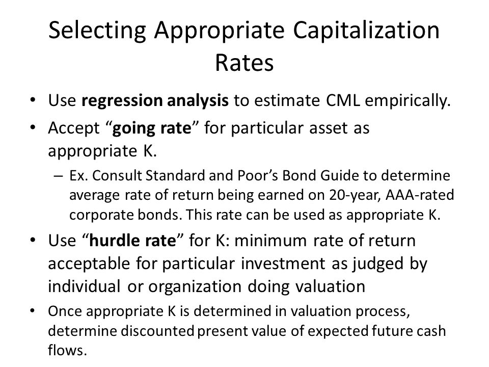 Selecting Appropriate Capitalization Rates Use regression analysis to estimate CML empirically.