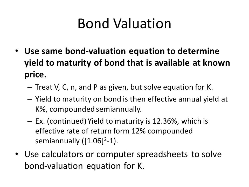 Bond Valuation Use same bond-valuation equation to determine yield to maturity of bond that is available at known price.