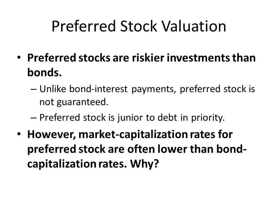 Preferred Stock Valuation Preferred stocks are riskier investments than bonds.