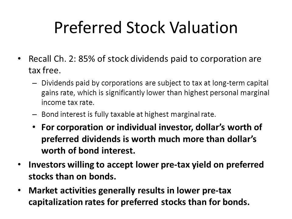 Preferred Stock Valuation Recall Ch. 2: 85% of stock dividends paid to corporation are tax free.