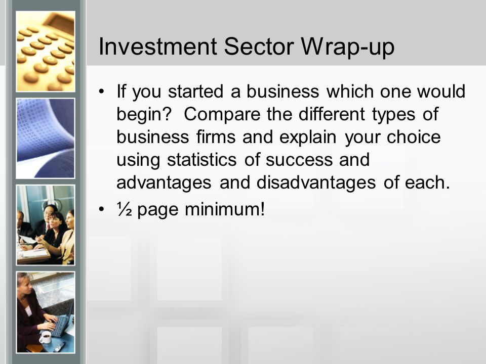 Investment Sector Wrap-up If you started a business which one would begin.
