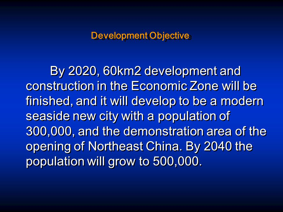 By 2020, 60km2 development and construction in the Economic Zone will be finished, and it will develop to be a modern seaside new city with a population of 300,000, and the demonstration area of the opening of Northeast China.