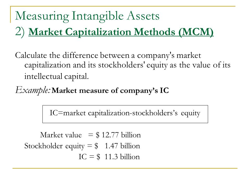 Calculate the difference between a company s market capitalization and its stockholders equity as the value of its intellectual capital.
