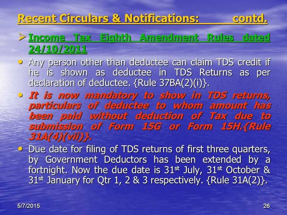 5/7/201526 Recent Circulars & Notifications: contd.  Income Tax Eighth Amendment Rules dated 24/10/2011 Any person other than deductee can claim TDS