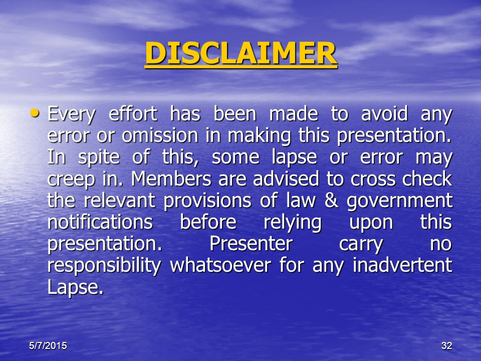 5/7/201532 DISCLAIMER Every effort has been made to avoid any error or omission in making this presentation.